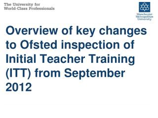 Overview of key changes to Ofsted inspection of Initial Teacher Training (ITT) from September 2012