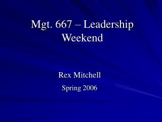Mgt. 667 � Leadership Weekend