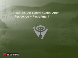 2008 KU Art Center  Global Artist           Residence  – Recruitment