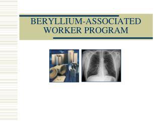 BERYLLIUM-ASSOCIATED WORKER PROGRAM