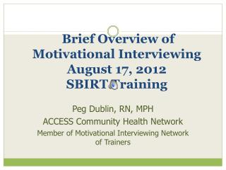 Brief Overview of Motivational Interviewing August 17, 2012 SBIRT Training