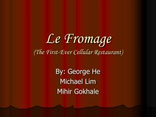 Le Fromage (The First-Ever Cellular Restaurant)