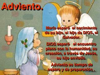 Mar a esper   el nacimiento de su hijo, el hijo de DIOS, el Salvador.   DIOS esper    el encuentro pleno con la humanida