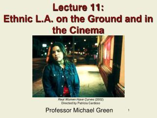 Lecture 11:  Ethnic L.A. on the Ground and in the Cinema