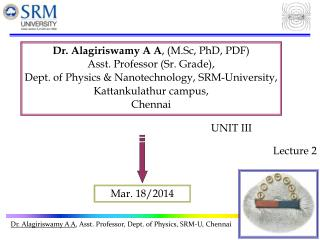 Dr. Alagiriswamy A A , (M.Sc, PhD, PDF) Asst. Professor (Sr. Grade),