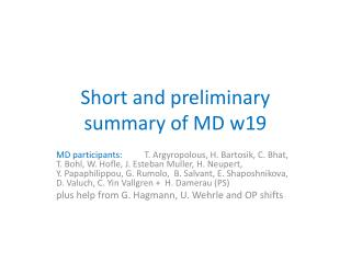 S hort and preliminary  summary of MD w19