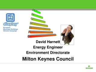 David Harnett Energy Engineer Environment Directorate Milton Keynes Council