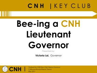 Bee- ing  a  CNH  Lieutenant Governor