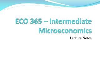 ECO 365 – Intermediate Microeconomics