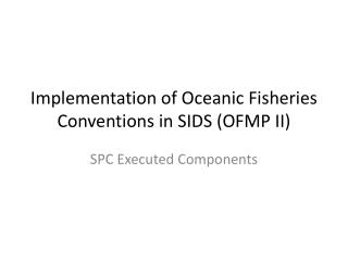 Implementation of Oceanic Fisheries Conventions in SIDS (OFMP II)