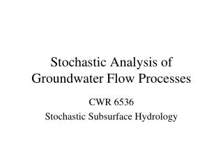 Stochastic Analysis of Groundwater Flow Processes