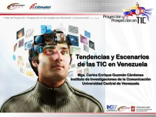 Mgs. Carlos Enrique Guzm n C rdenas Instituto de Investigaciones de la Comunicaci n Universidad Central de Venezuela