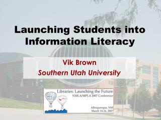 Launching Students into  Information Literacy