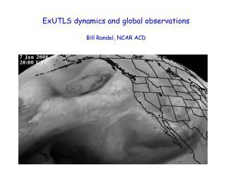 ExUTLS dynamics and global observations Bill Randel, NCAR ACD