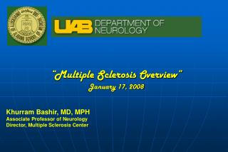 """Multiple Sclerosis Overview"" January 17, 2008 Khurram Bashir, MD, MPH"