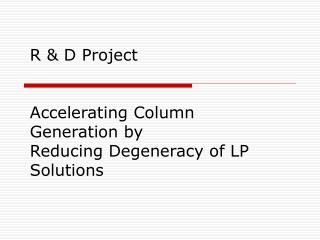 R & D Project  Accelerating Column Generation by Reducing Degeneracy of LP Solutions
