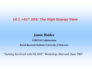 Jamie Holder VERITAS Collaboration  Bartol Research Institute/ University of Delaware