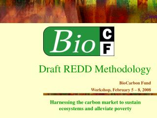 Draft REDD Methodology BioCarbon Fund Workshop, February 5 � 8, 2008