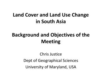 Land Cover and Land Use Change  in  South  Asia Background and Objectives of the Meeting