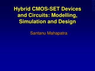 Hybrid CMOS-SET Devices and Circuits: Modelling, Simulation and Design