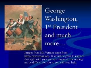 George Washington, 1 st  President and much more…