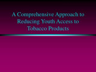 A Comprehensive Approach to Reducing Youth Access to Tobacco Products