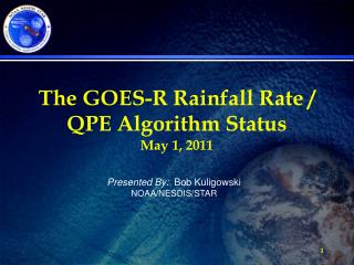 The GOES-R Rainfall Rate / QPE Algorithm Status May 1, 2011