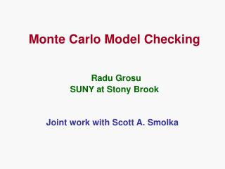 Monte Carlo Model Checking Radu Grosu SUNY at Stony Brook
