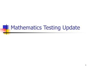 Mathematics Testing Update