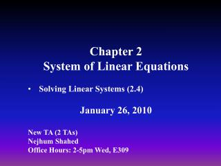 Chapter 2 System of Linear Equations Solving Linear Systems (2.4) January 26, 2010 New TA (2 TAs)