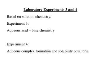Laboratory Experiments 3 and 4  Based on solution chemistry. Experiment 3: