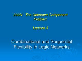 Combinational and Sequential Flexibility in Logic Networks