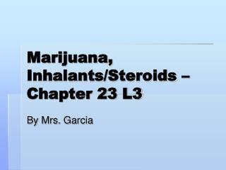 Marijuana, Inhalants/Steroids � Chapter 23 L3