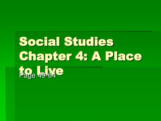 Social Studies Chapter 4: A Place to Live