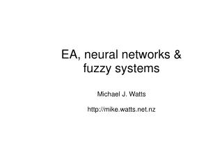 EA, neural networks & fuzzy systems Michael J. Watts mike.watts.nz