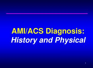 AMI/ACS Diagnosis: History and Physical