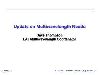 Update on Multiwavelength Needs Dave Thompson LAT Multiwavelength Coordinator