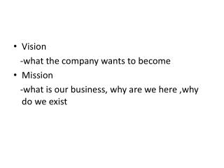 Vision    -what the company wants to become Mission