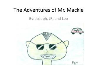 The  Adventures  of Mr. Mackie