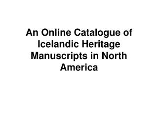 An Online Catalogue of Icelandic Heritage Manuscripts in North America