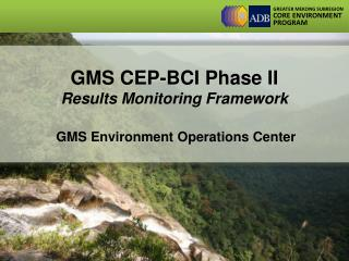 GMS CEP-BCI Phase II Results Monitoring Framework GMS Environment Operations Center
