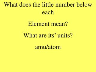 What does the little number below each  Element mean? What are its' units? amu/atom