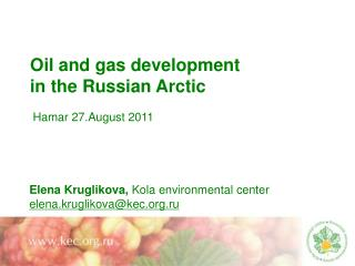 Elena Kruglikova,  Kola environmental center elena.kruglikova@kec.ru