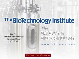 Tim Tripp Director, Biotechnology Resource Center 4/17/2013