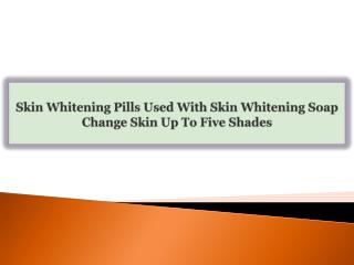 Skin Whitening Pills Used With Skin Whitening Soap Change Sk