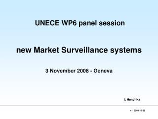 UNECE WP6 panel session new Market Surveillance systems 3 November 2008 - Geneva
