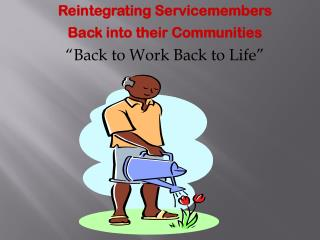 "Reintegrating Servicemembers  Back into their Communities   ""Back to Work Back to Life"""