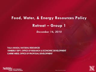 Food, Water, & Energy Resources Policy Retreat – Group 1 December 16, 2010