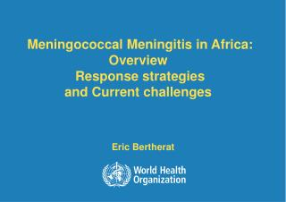 Meningococcal  Meningitis  in Africa: Overview  Response strategies and Current challenges