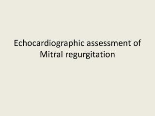 Echocardiographic assessment of Mitral regurgitation